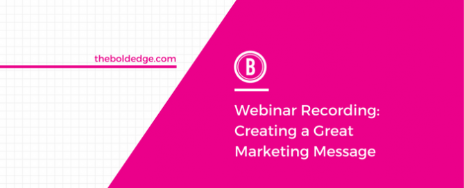 Webinar Recording: Creating a Great Marketing Message