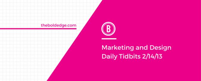 Marketing and Design Daily Tidbits 2/14/13