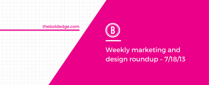Weekly marketing and design roundup – 7/18/13