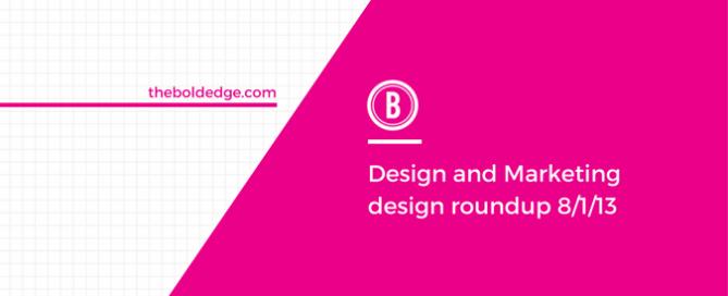 Design and Marketing design roundup 8/1/13