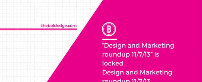 """""""Design and Marketing roundup 11/7/13"""" is locked Design and Marketing roundup 11/7/13"""