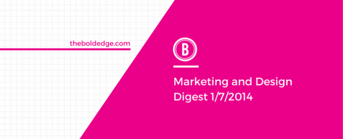 Marketing and Design Digest 1/7/2014