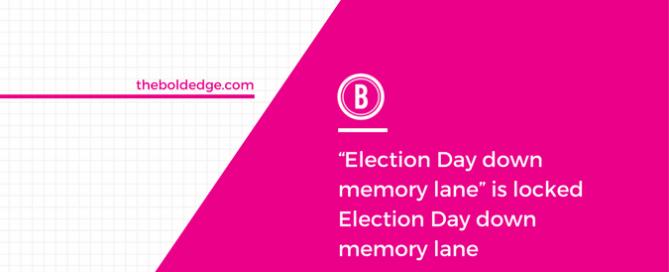 Election Day down memory lane