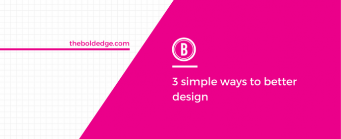 3 simple ways to better design