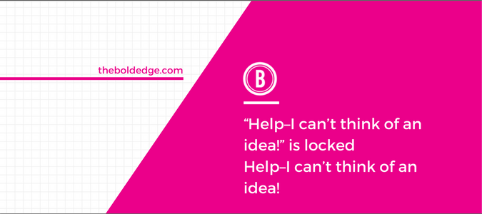 """""""Help–I can't think of an idea!"""" is locked Help–I can't think of an idea!"""