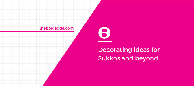 Decorating ideas for Sukkos and Beyong